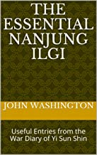 The Essential Nanjung Ilgi: Useful Entries from the War Diary of Yi Sun Shin