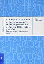 El microrrelato en el aula de intercompresión en cuatro lenguas romances: portugués, italiano, francés y español: 19 (TEXTO UNIVERSITARIO HUMANIDADES)