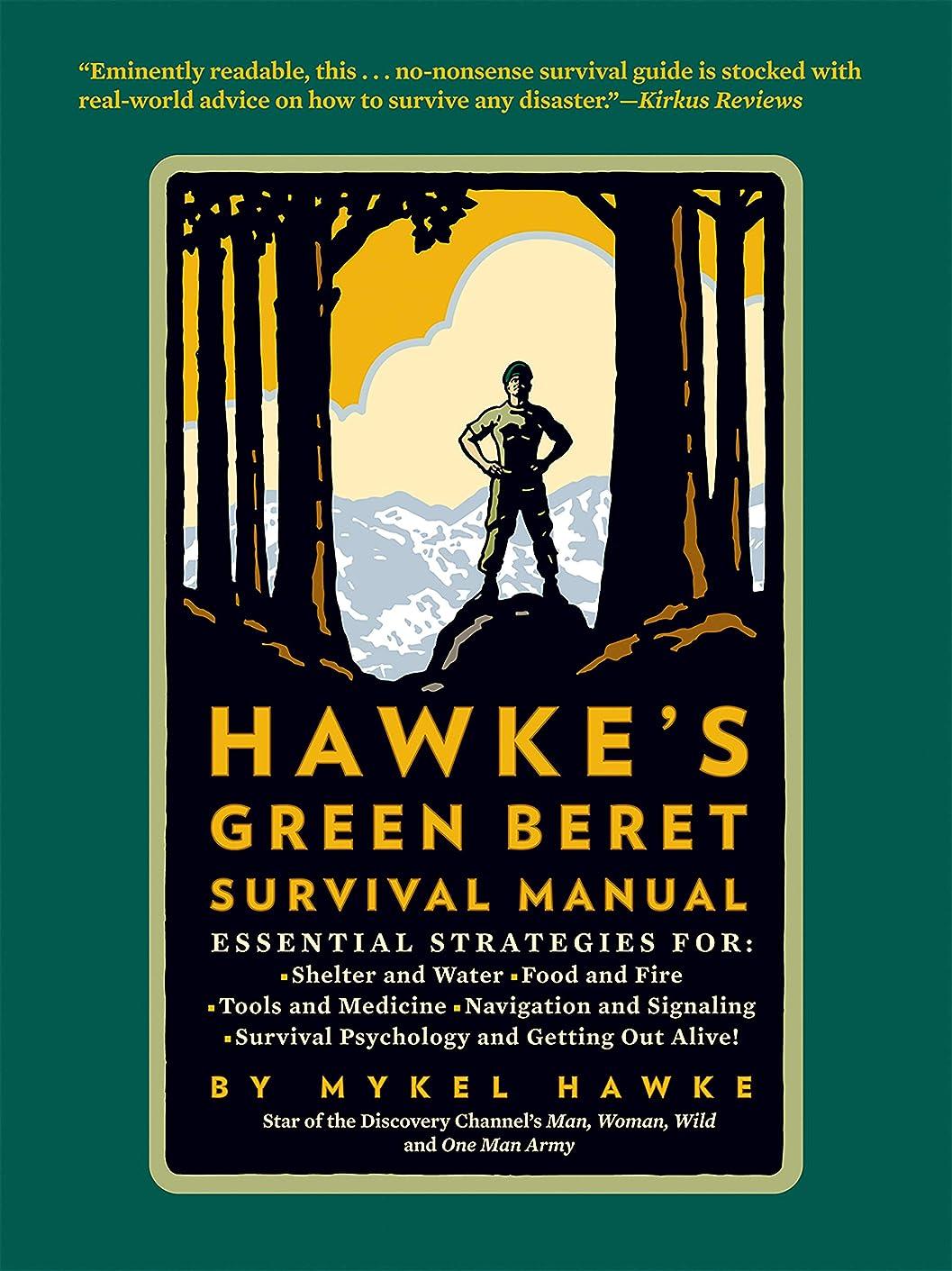サイクル修理工敬の念Hawke's Green Beret Survival Manual: Essential Strategies For: Shelter and Water, Food and Fire, Tools and Medicine, Navigation and Signa (English Edition)