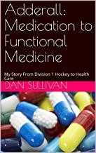 Adderall: Medication to Functional Medicine: My Story From Division 1 Hockey to Health Care