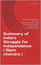 Summary of India's Struggle for Independence by Bipin chandra: Modern India History Useful for UPSC/IAS/IPS/IFS, State Civil Services Exams, SSC and Other Competitive Exams