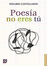 Poesía no eres tú. Obra poética (1984-1971) (Letras Mexicanas) (Spanish Edition)