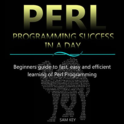 Perl Programming Success in a Day: Beginners Guide to Fast, Easy, and Efficient Learning of Perl Programming