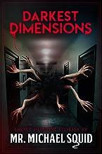 Darkest Dimensions: Short Horror Stories by Mr. Michael Squid