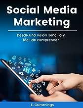 Social Media Marketing: Desde una visión sencilla y fácil de comprender (Spanish Edition)
