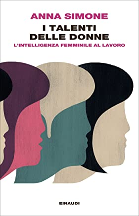 I talenti delle donne: Lintelligenza femminile al lavoro (Einaudi. Passaggi)