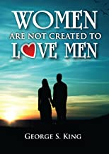 WOMEN ARE NOT CREATED TO LOVE MEN