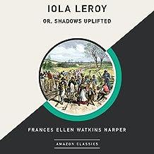 Iola Leroy; Or, Shadows Uplifted (AmazonClassics Edition)