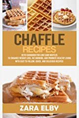 Chaffle Recipes: Keto Cookbook For Low Carb Waffles To Enhance Weight Loss, Fat Burning, And Promote Healthy Living With Easy To Follow, Quick, And Delicious Recipes! Kindle Edition