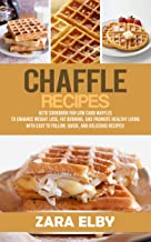 Chaffle Recipes: Keto Cookbook For Low Carb Waffles To Enhance Weight Loss, Fat Burning, And Promote Healthy Living With Easy To Follow, Quick, And Delicious Recipes! (English Edition)
