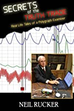 Secrets of the Truth Trade: Real Life Tales of a Polygraph Examiner