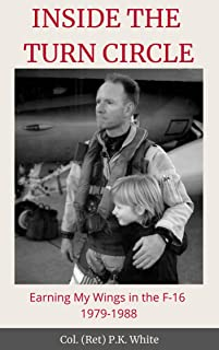 INSIDE THE TURN CIRCLE: Earning My Wings in the F-16 1979-1988
