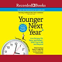 Younger Next Year, 2nd Edition: Live Strong, Fit, Sexy, and Smart - Until You're 80 and Beyond