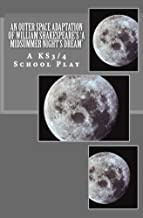 An Outer Space Adaptation of William Shakespeare's 'A Midsummer Night's Dream': KS3/4 School Play