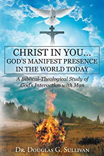 Christ in You… God's Manifest Presence in the World Today: A Biblical-Theological Study of Gods Interaction with Man