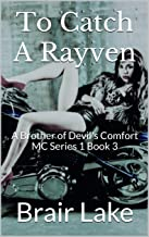 To Catch A Rayven: A Brother of Devil's Comfort MC Series 1 Book 3 (A Brothers of Devil's Comfort MC)