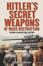 Hitler's Secret Weapons of Mass Destruction: The Nazi Plan for Final Victory
