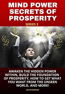 MIND POWER SECRETS OF PROSPERITY SERIES 3: AWAKEN THE HIDDEN POWER WITHIN, BUILD THE FOUNDATION OF PROSPERITY, HOW TO GET ...