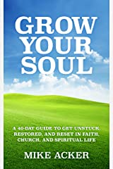 Grow Your Soul: A 40-day Guide to Get Unstuck, Restored, and Reset in Faith, Church, and Spirit Kindle Edition