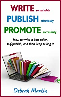 WRITE, PUBLISH, PROMOTE: How to write a best seller, self-publish, and then keep selling it ...