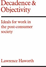 Decadence and Objectivity: Ideals for Work in the Post-consumer Society (Heritage Book 243)