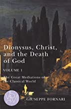 Dionysus, Christ, and the Death of God, Volume 1: The Great Mediations of the Classical World (Volume 1) (Studies in Viole...