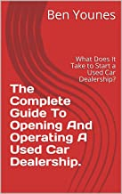 The Complete Guide To Opening And Operating A Used Car Dealership.: What Does It Take to Start a Used Car Dealership?