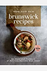 Nom Nom New Brunswick Recipes: An Illustrated Cookbook of Delicious Maritime Dish Ideas! Kindle Edition