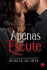 APENAS ME ESCUTE: O CEO e a virgem meiga, mas nada inocente eBook Kindle