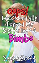 Oops! I Accidentally Turned My Sister Into A Bimbo (Voice Warp Book 2)