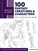 Draw Like an Artist: 100 Fantasy Creatures and Characters: Step-By-Step Realistic Line Drawing - A Sourcebook for Aspiring Artists and Designers