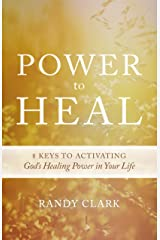 Power to Heal: Keys to Activating God's Healing Power in Your Life Kindle Edition