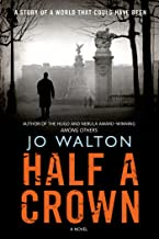 Half a Crown: A Story of a World that Could Have Been (Small Change Book 3)