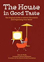 The House in Good Taste: The Original Guide to Interior Decoration and Organizing Your Home