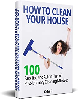 How to Clean Your House:100 Easy Tips and Action Plan of Revolutionary Cleaning Mindset (Stress-Free Living Collection Book 4)