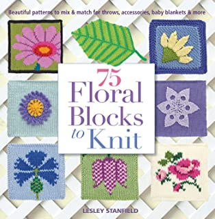 75 Floral Blocks to Knit: Beautiful Patterns to Mix & Match for Throws, Accessories, Baby Blankets & More (Knit & Crochet Blocks & Squares)