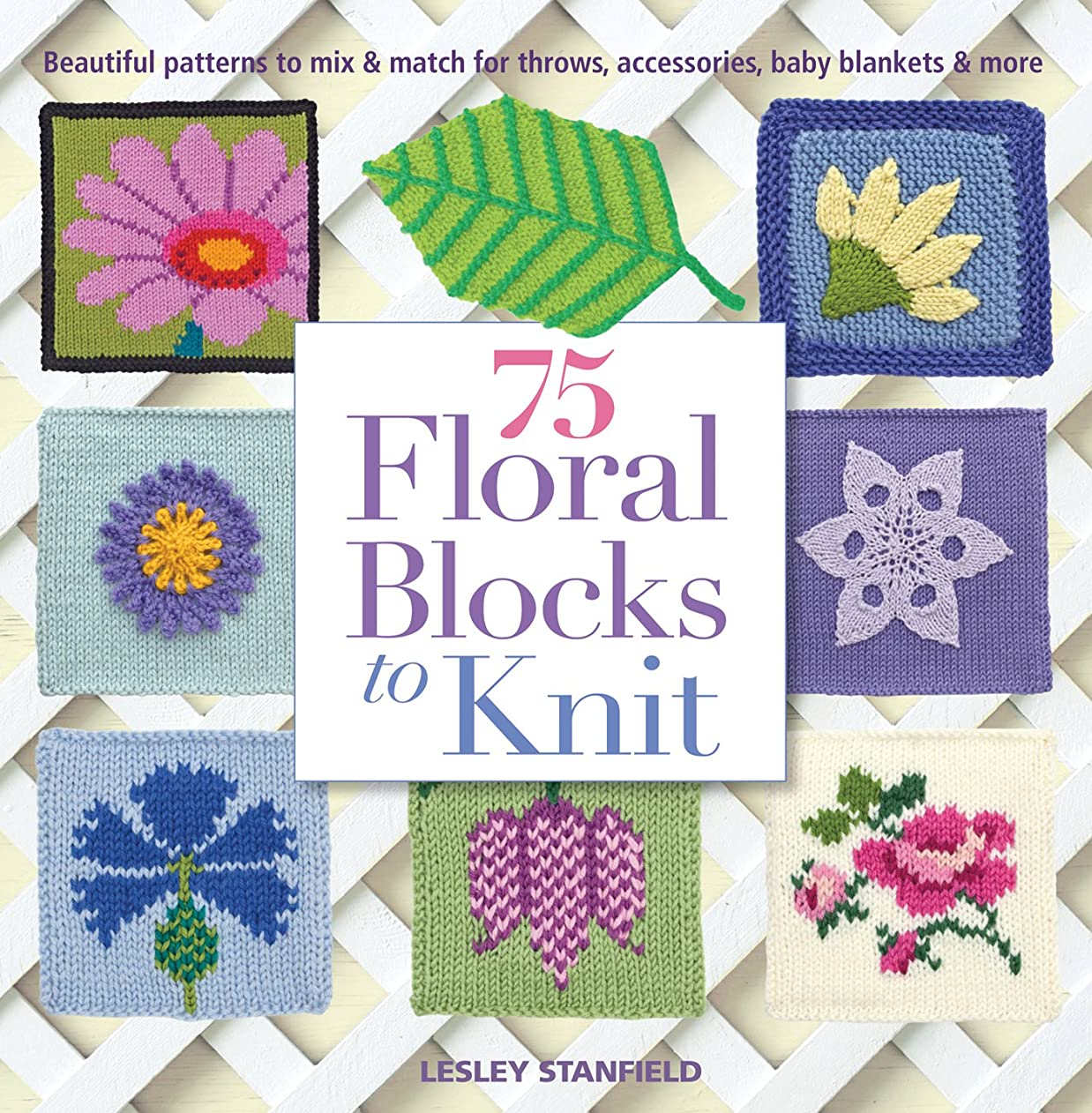 75 Floral Blocks to Knit: Beautiful Patterns to Mix & Match for Throws, Accessories, Baby Blankets & More (Knit & Crochet Blocks & Squares) scptarrrtmn79405