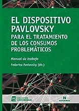 El Dispositivo Pavlovsky para el tratamiento de los consumos problemáticos: Manual de trabajo (Universidad nº 25) (Spanish...