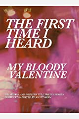 The First Time I Heard My Bloody Valentine Kindle Edition