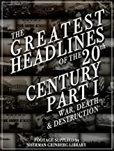 The Greatest Headlines Of The 20th Century Part 1 War Death and Destruction