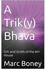 A Trik(y) Bhava: Gift and Griefs of the 6th House Kindle Edition