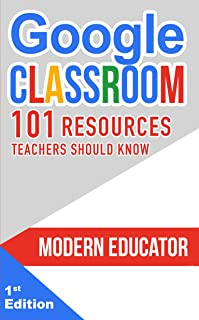 Google Classroom: 101 Resources Teachers Should Know (Modern Educator - Google Classroom)