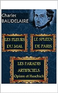 Les fleurs du mal.Le spleen de Paris.Les paradis artificiels....: Illustré (French Edition)