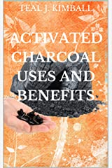 Activated Charcoal Uses and Benefits: It's important to select activated charcoal made from coconut shells or other natural sources Kindle Edition