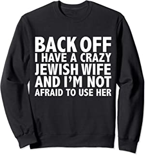 I have a crazy Jewish Wife I'm not afraid to use her Gift Sweatshirt