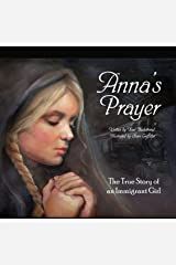 Anna's Prayer: The True Story of an Immigrant Girl (Young American Immigrants Book 3) Kindle Edition