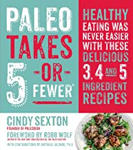 Paleo Takes 5 - Or Fewer: Healthy Eating was Never Easier with These Delicious 3, 4 and 5 Ingredient Recipes (English Edition)