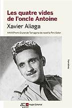 Les Quatre Vides De L'Oncle Antoine: XXVII Premi Ciutat de Tarragona de novel·la Pin i Soler: 93 (Narratives)