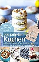 200 Kalorien-Kuchen Kuchen backen ohne Zucker: Das Backbuch für leichte Kuchen & Torten - Kuchen backen ohne Zucker, fettarm & kalorienarm - Max. 200 kcal. ... BACKEN OHNE ZUCKER 10) (German Edition)