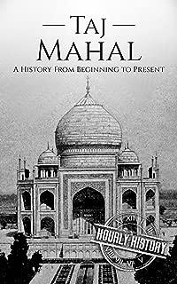 Taj Mahal: A History From Beginning to Present